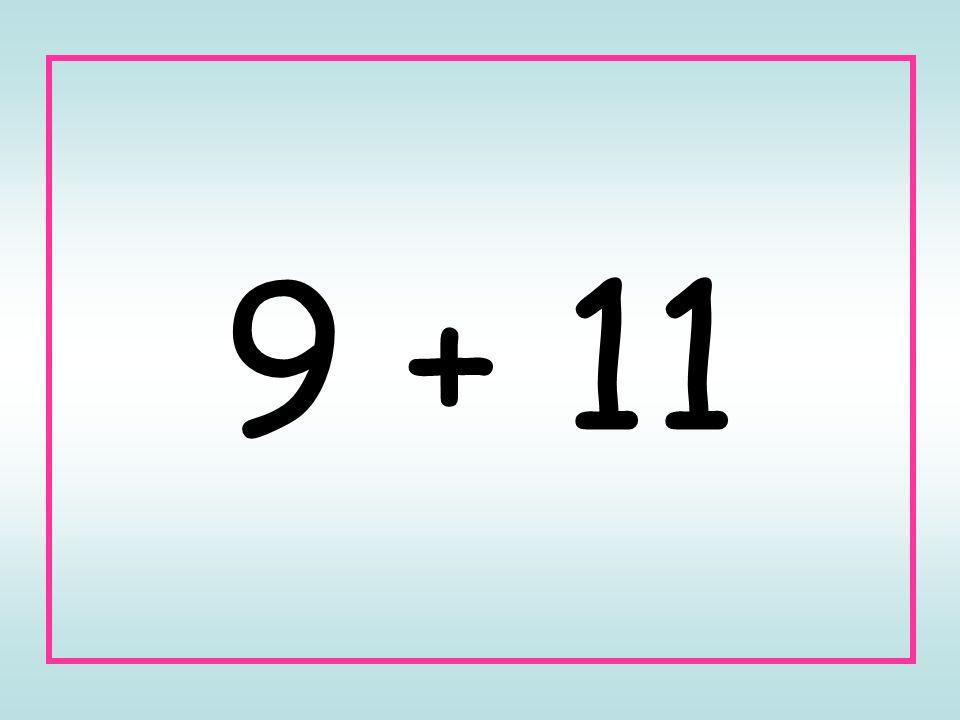 9 + 11