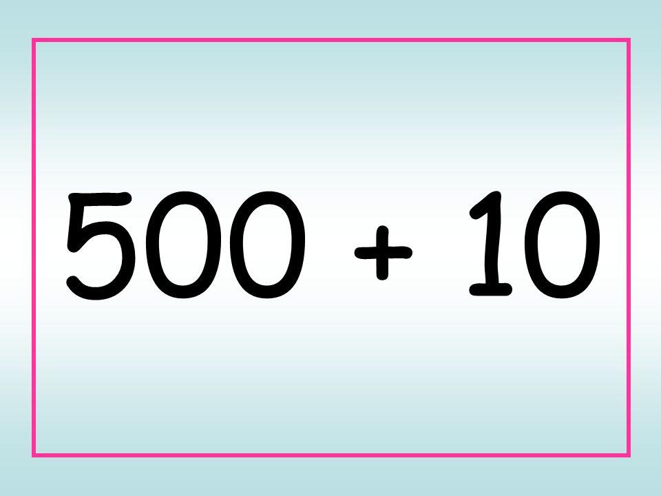 500 + 10