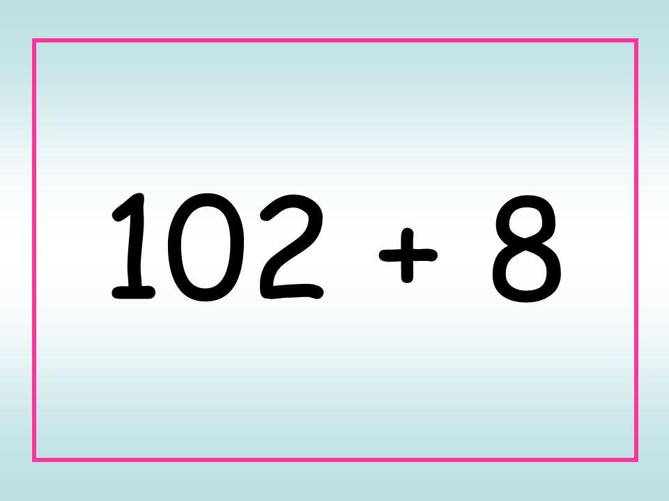 102 + 8