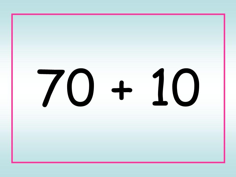 70 + 10