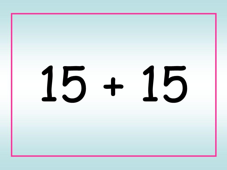15 + 15