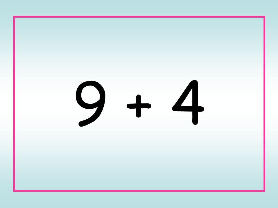 9 + 4