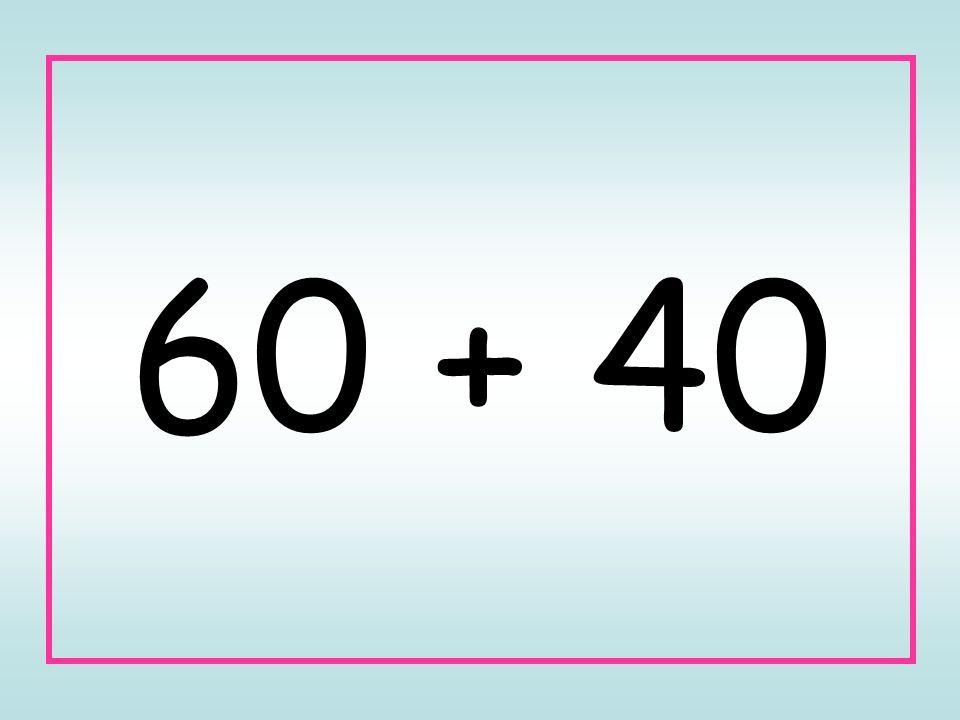 60 + 40