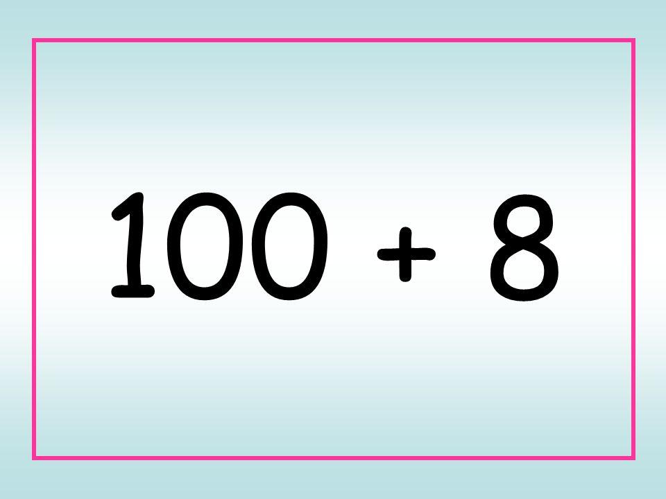 100 + 8