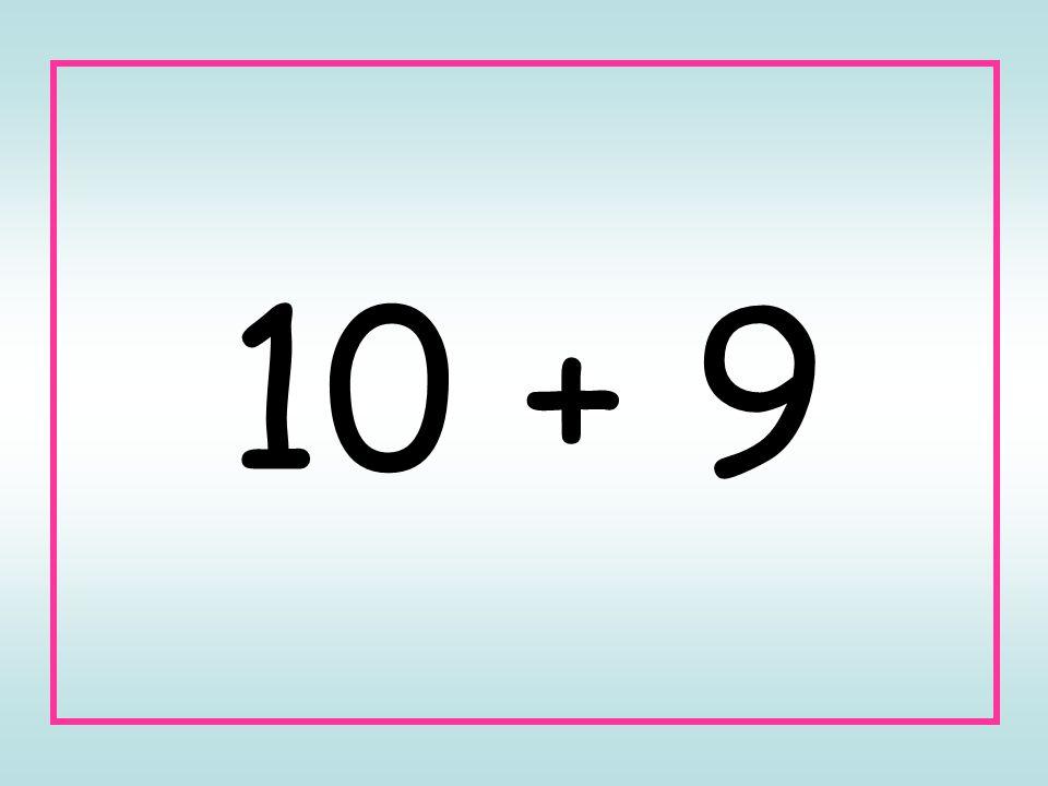 10 + 9
