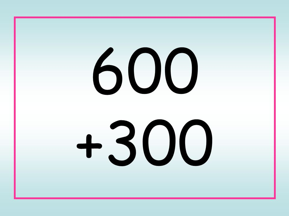 600 +300