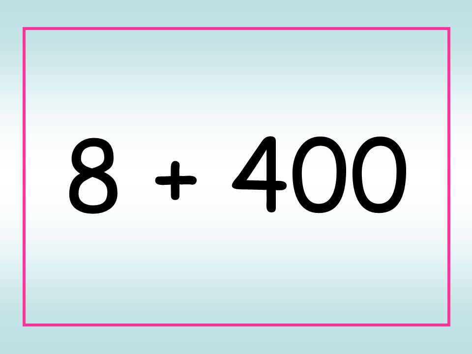 8 + 400