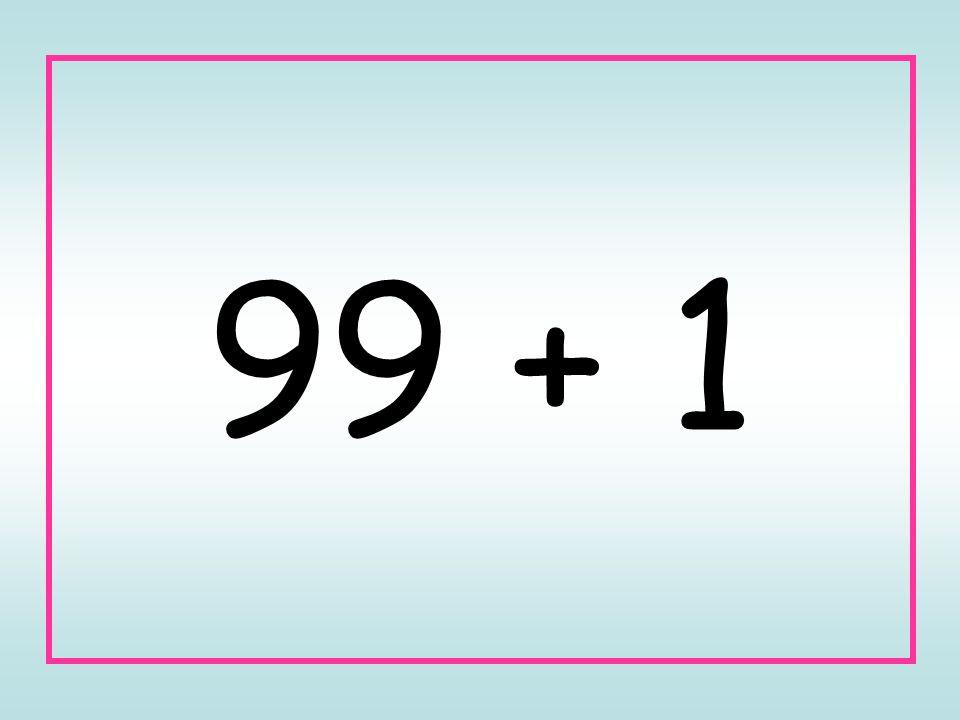 99 + 1