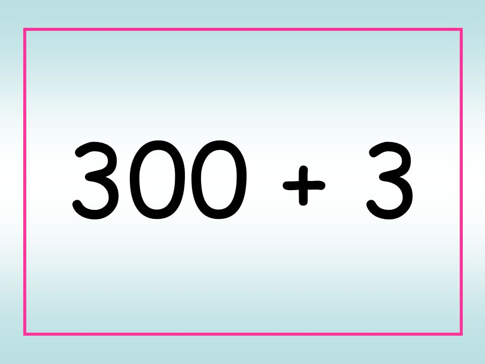 300 + 3