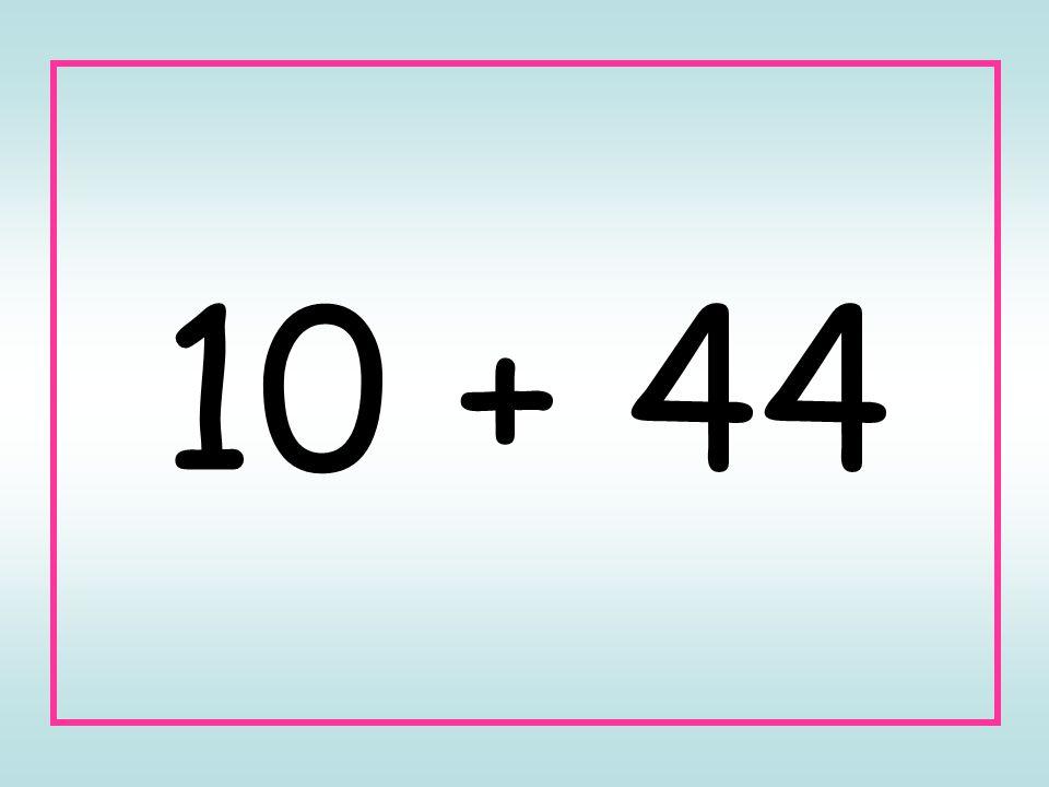 10 + 44