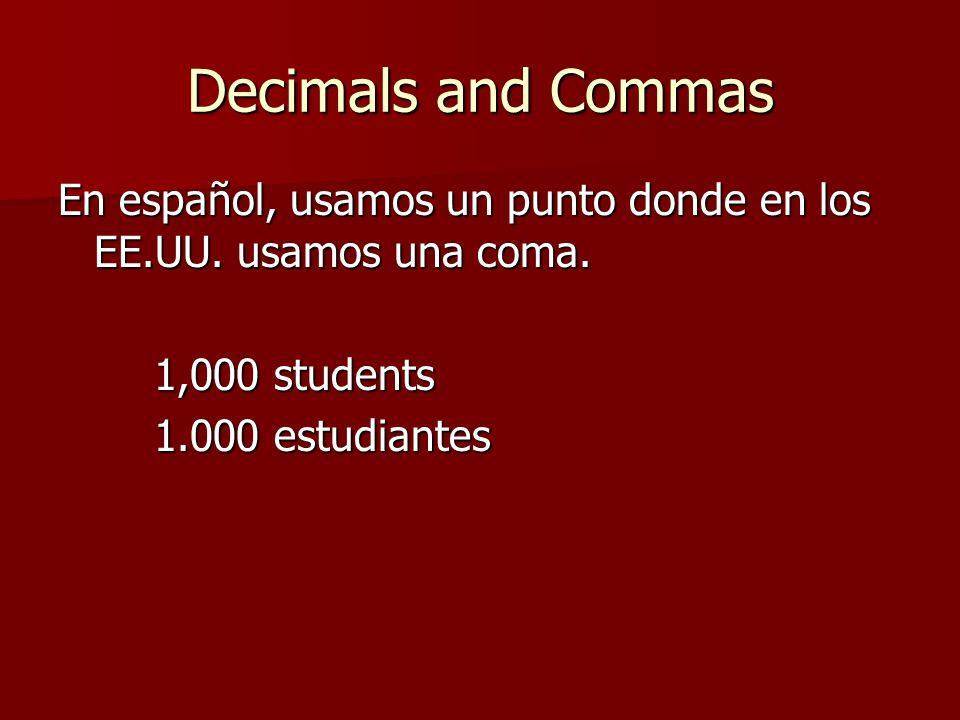 Decimals and Commas En español, usamos un punto donde en los EE.UU.