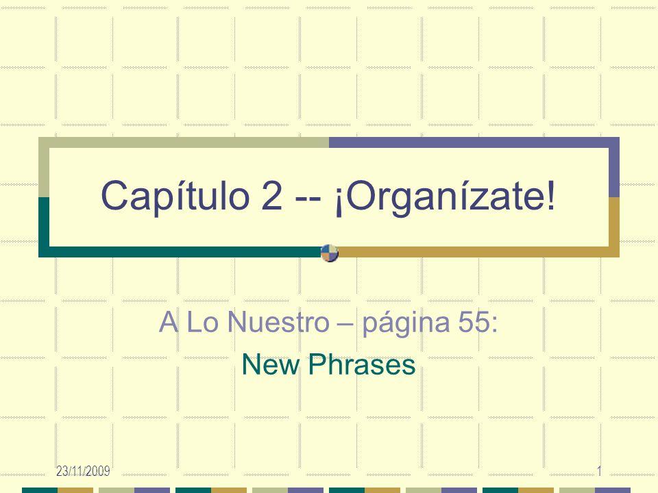 23/11/20091 Capítulo 2 -- ¡Organízate! A Lo Nuestro – página 55: New Phrases