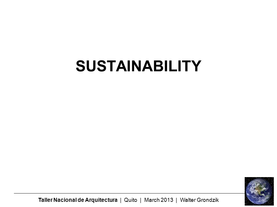 Taller Nacional de Arquitectura | Quito | March 2013 | Walter Grondzik SUSTAINABILITY