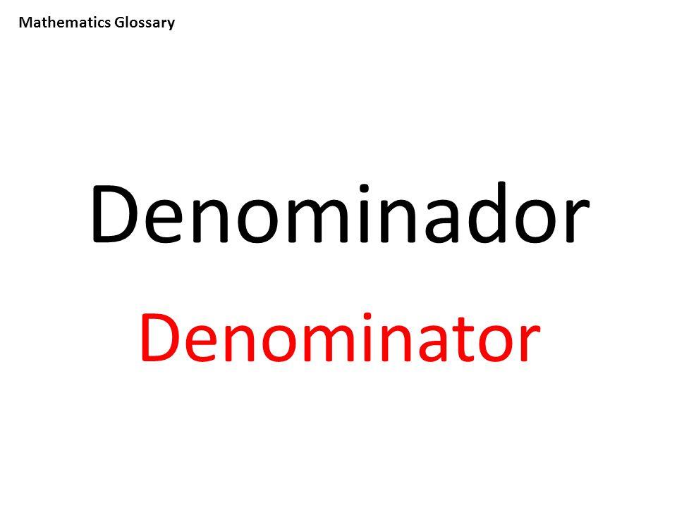 Mathematics Glossary Denominador Denominator