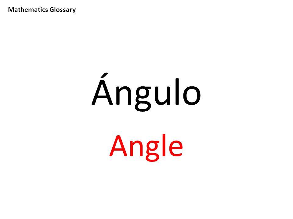 Mathematics Glossary Ángulo Angle