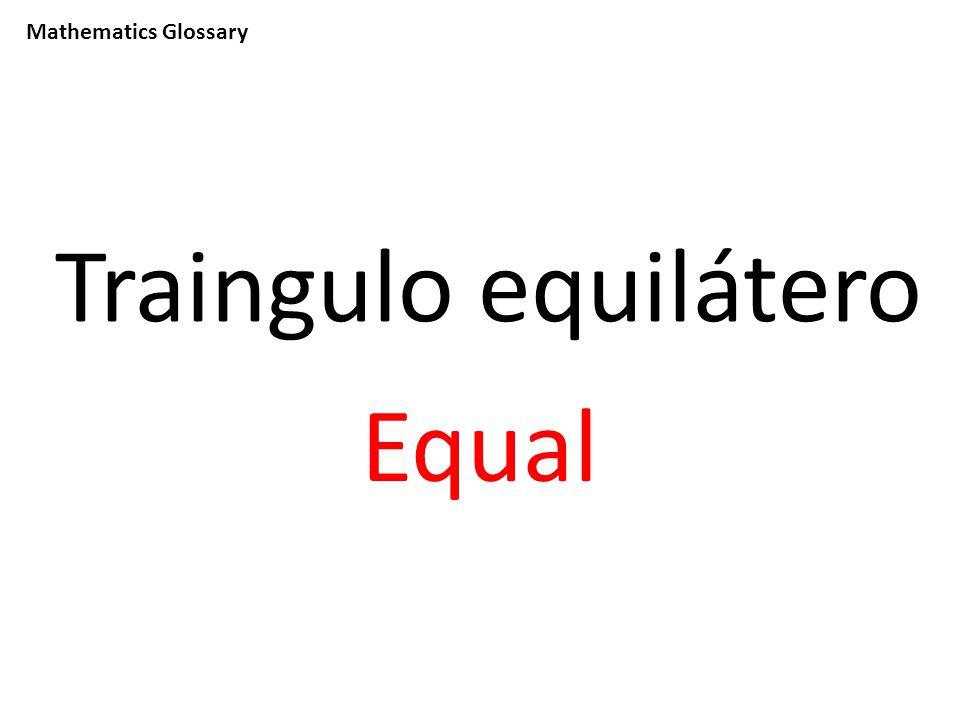 Mathematics Glossary Traingulo equilátero Equal