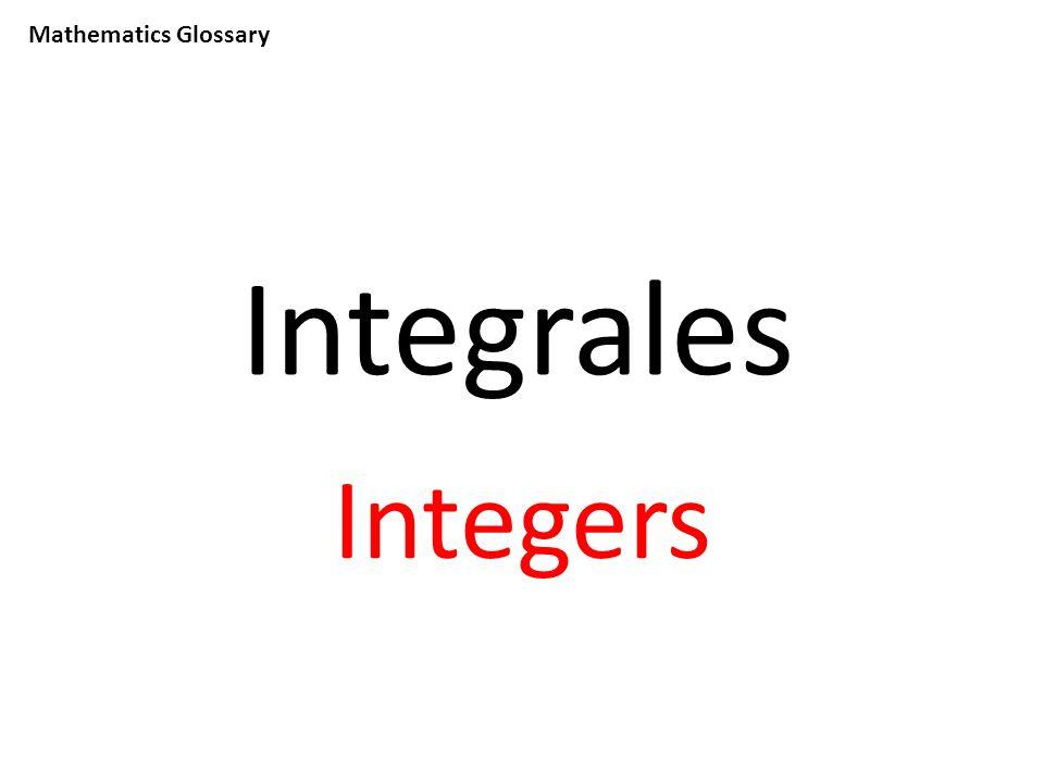 Mathematics Glossary Integrales Integers