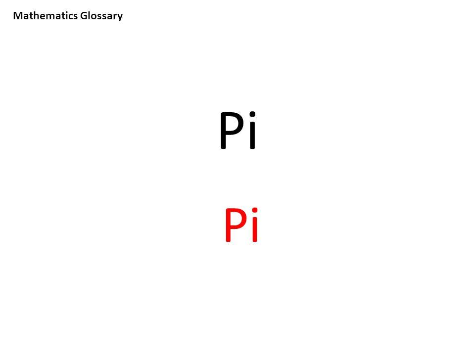 Mathematics Glossary Pi
