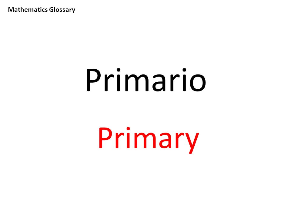 Mathematics Glossary Primario Primary