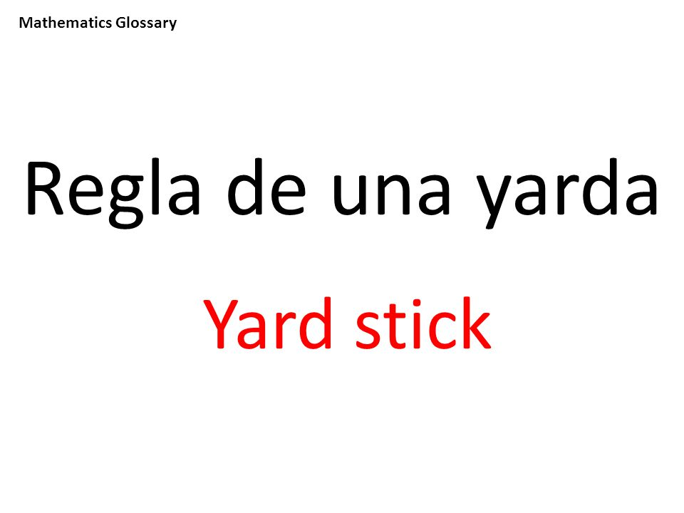 Mathematics Glossary Regla de una yarda Yard stick