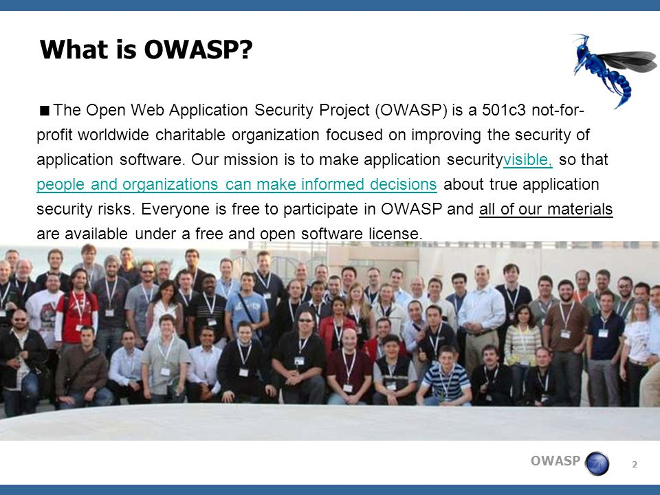 2 OWASP What is OWASP?  The Open Web Application Security Project (OWASP) is a 501c3 not-for- profit worldwide charitable organization focused on imp