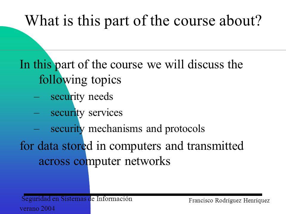 Seguridad en Sistemas de Información verano 2004 Francisco Rodríguez Henríquez The Three Laws of Security Security unaware users have specific security requirements but no security expertise.