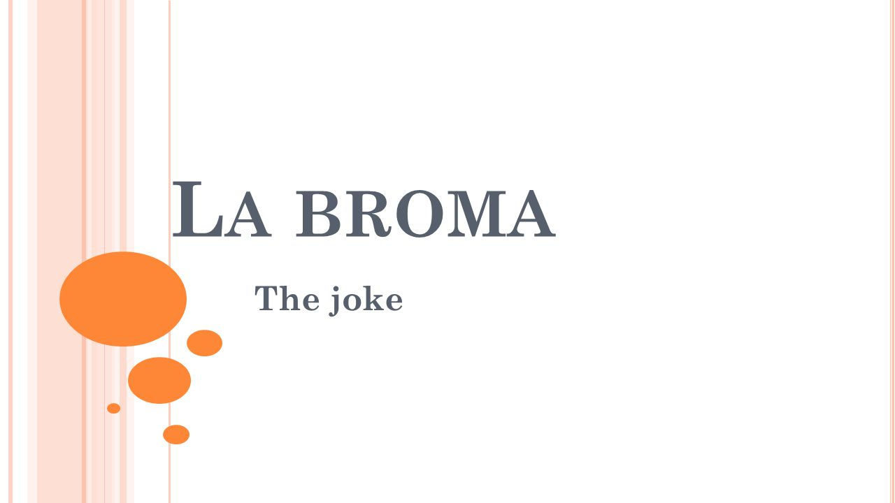 L A BROMA The joke