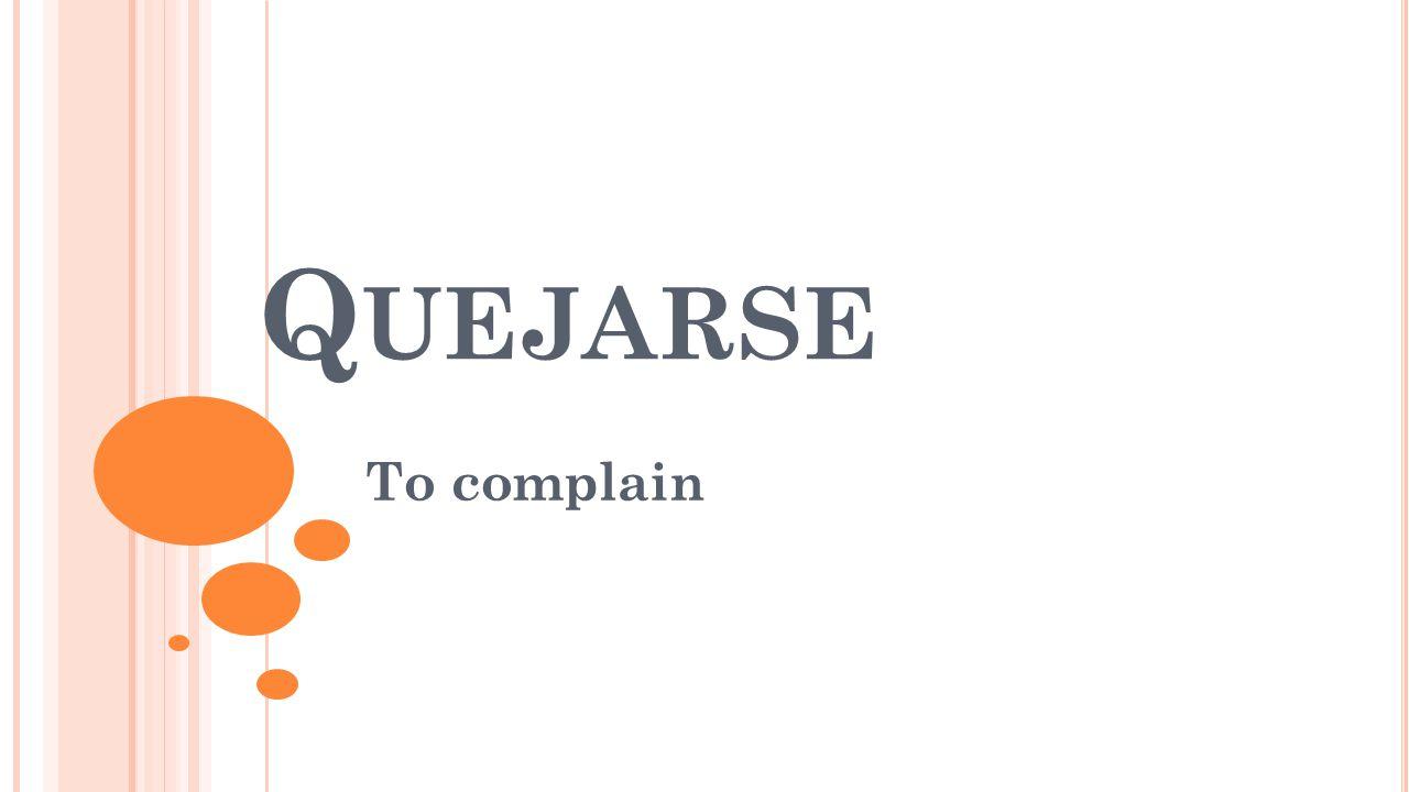 Q UEJARSE To complain