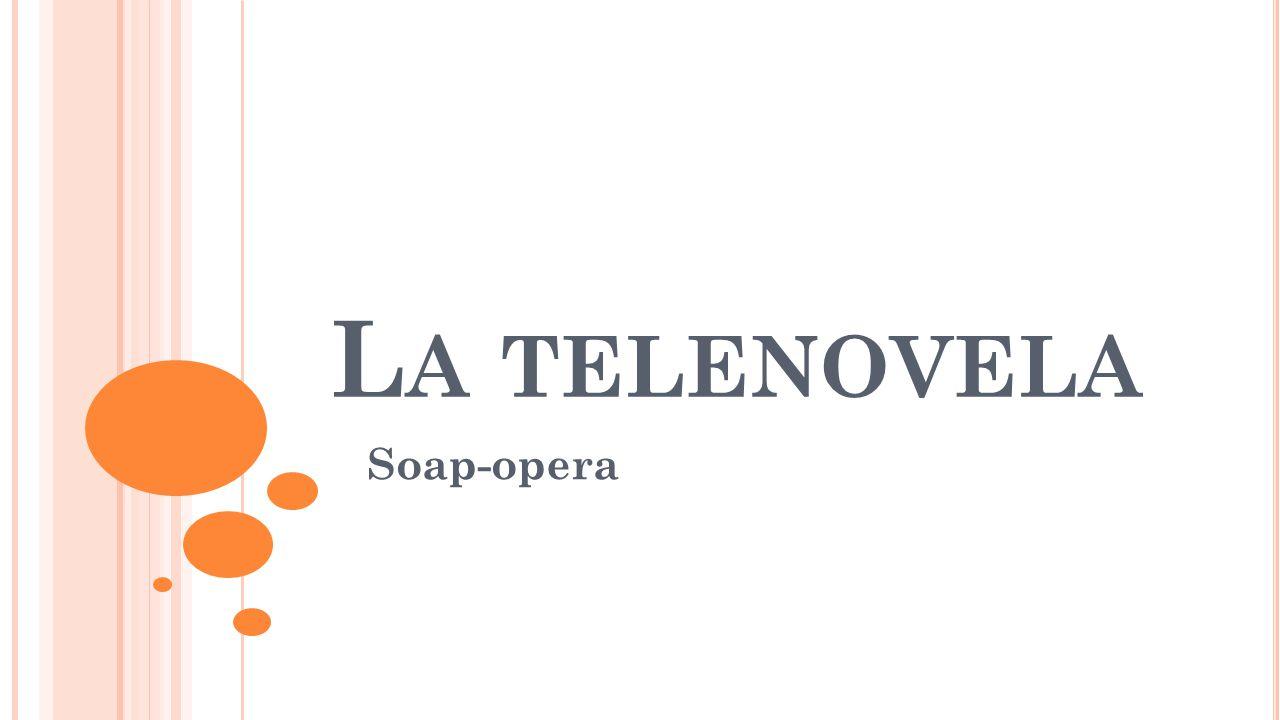L A TELENOVELA Soap-opera