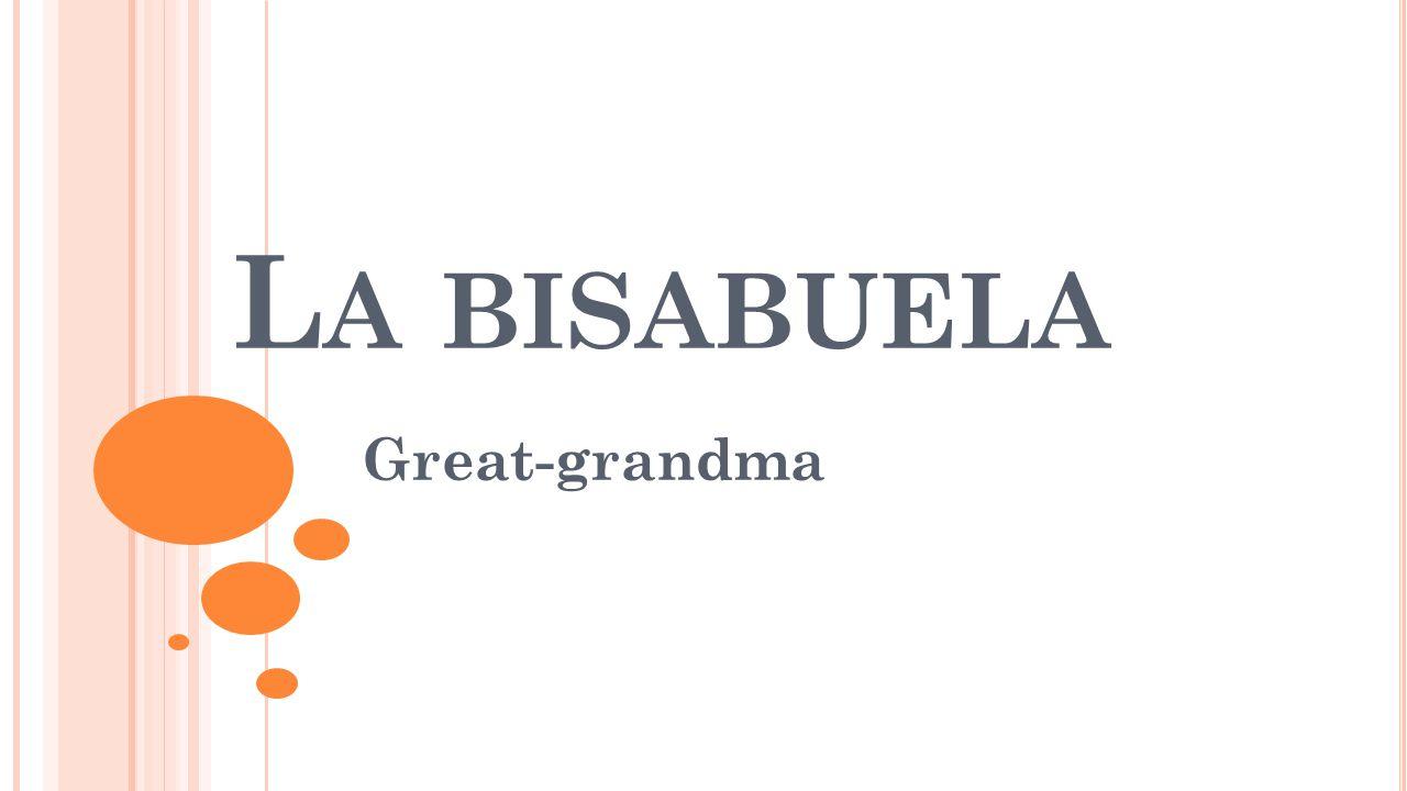 L A BISABUELA Great-grandma