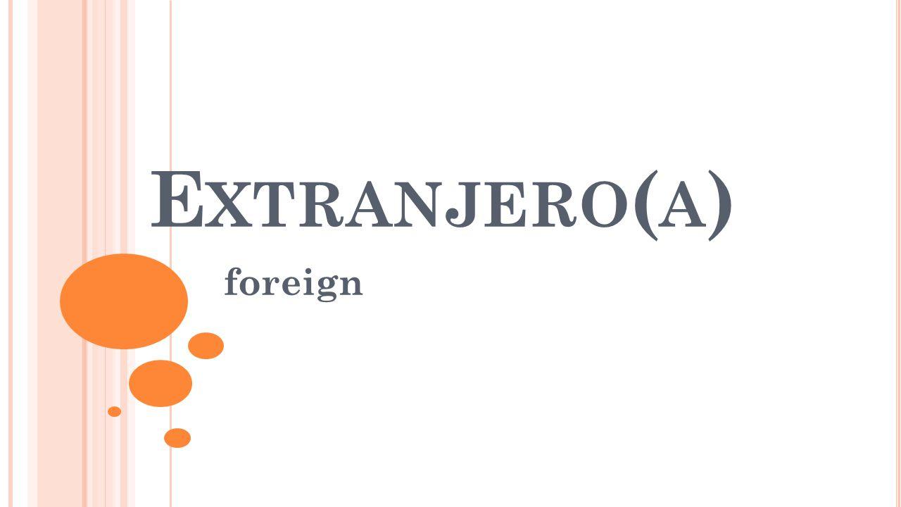 E XTRANJERO ( A ) foreign