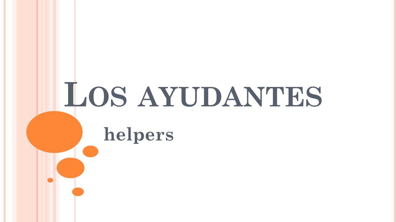 L OS AYUDANTES helpers