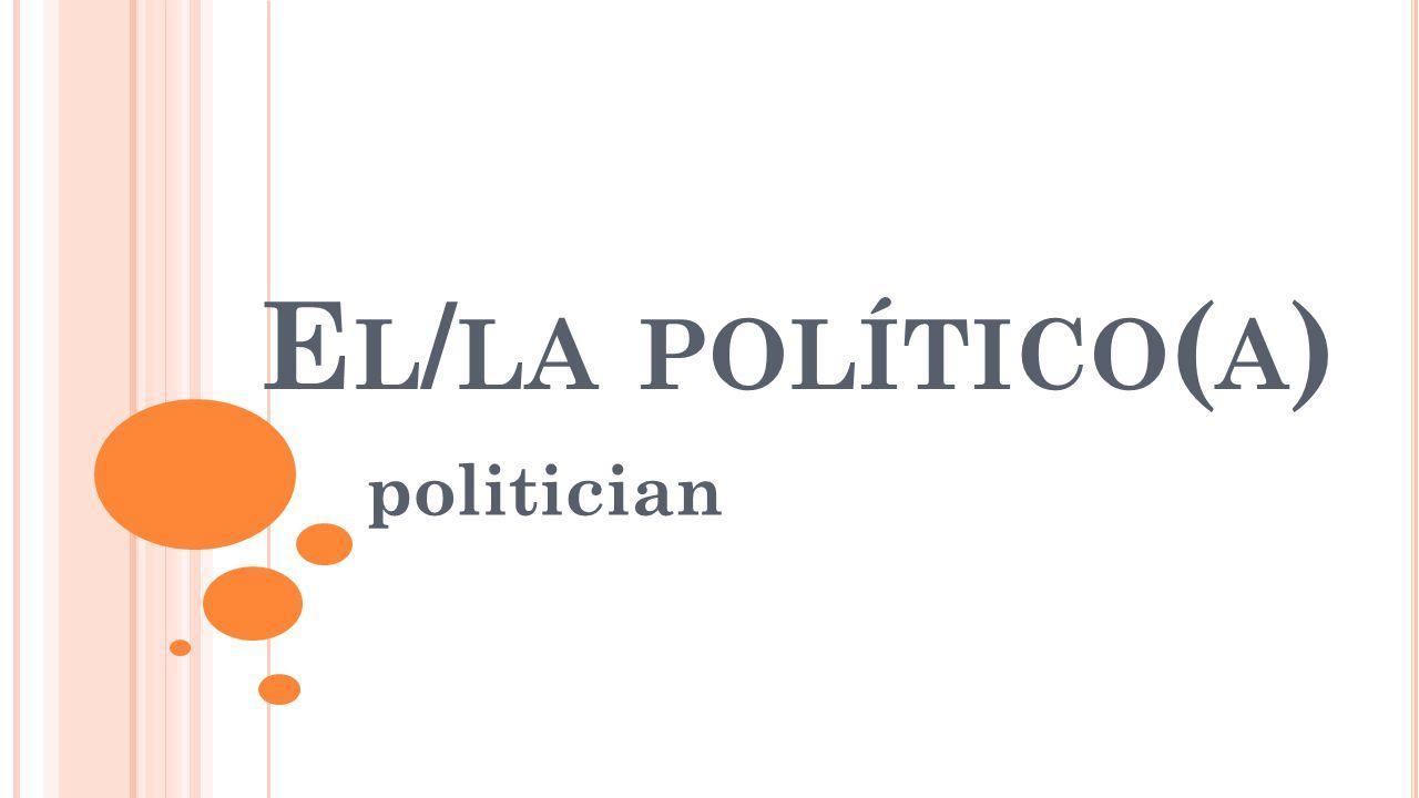 E L / LA POLÍTICO ( A ) politician