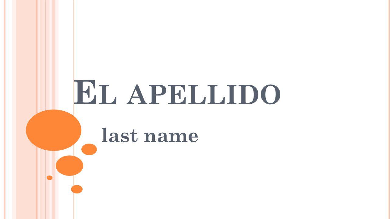 E L APELLIDO last name