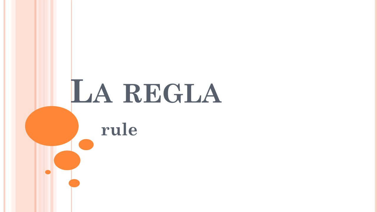 L A REGLA rule