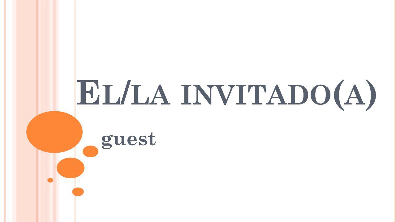 E L / LA INVITADO ( A ) guest