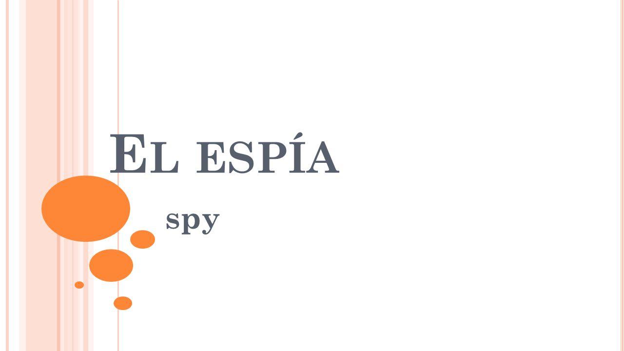 E L ESPÍA spy