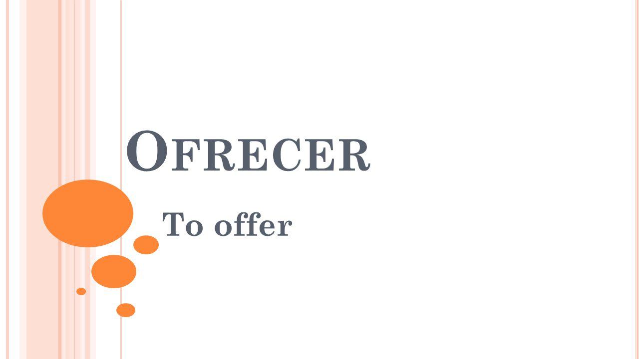 O FRECER To offer