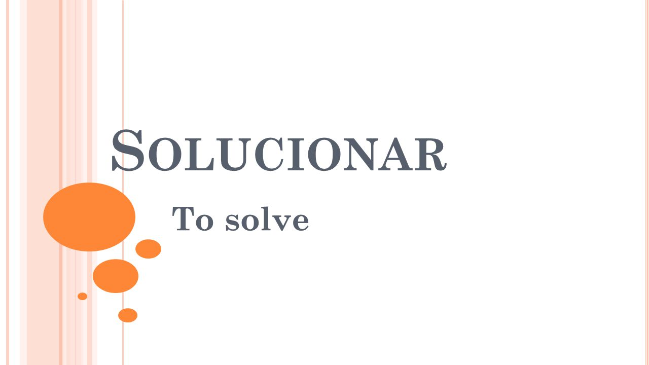 S OLUCIONAR To solve