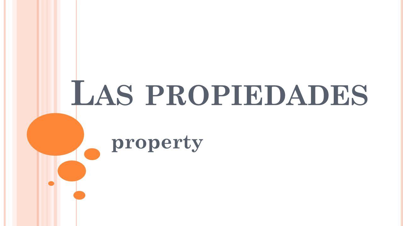 L AS PROPIEDADES property