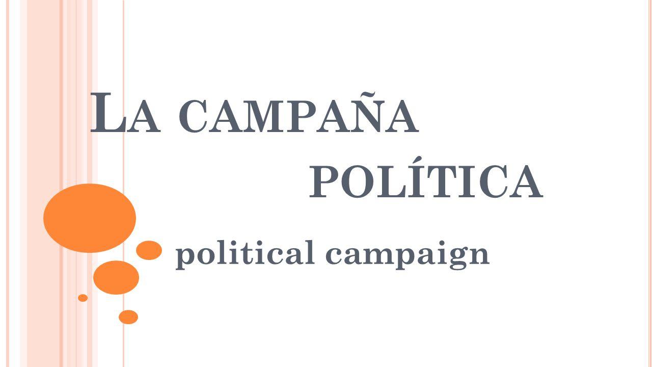 L A CAMPAÑA POLÍTICA political campaign