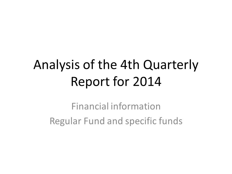 Analysis of the 4th Quarterly Report for 2014 Financial information Regular Fund and specific funds