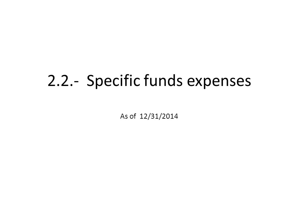 2.2.- Specific funds expenses As of 12/31/2014