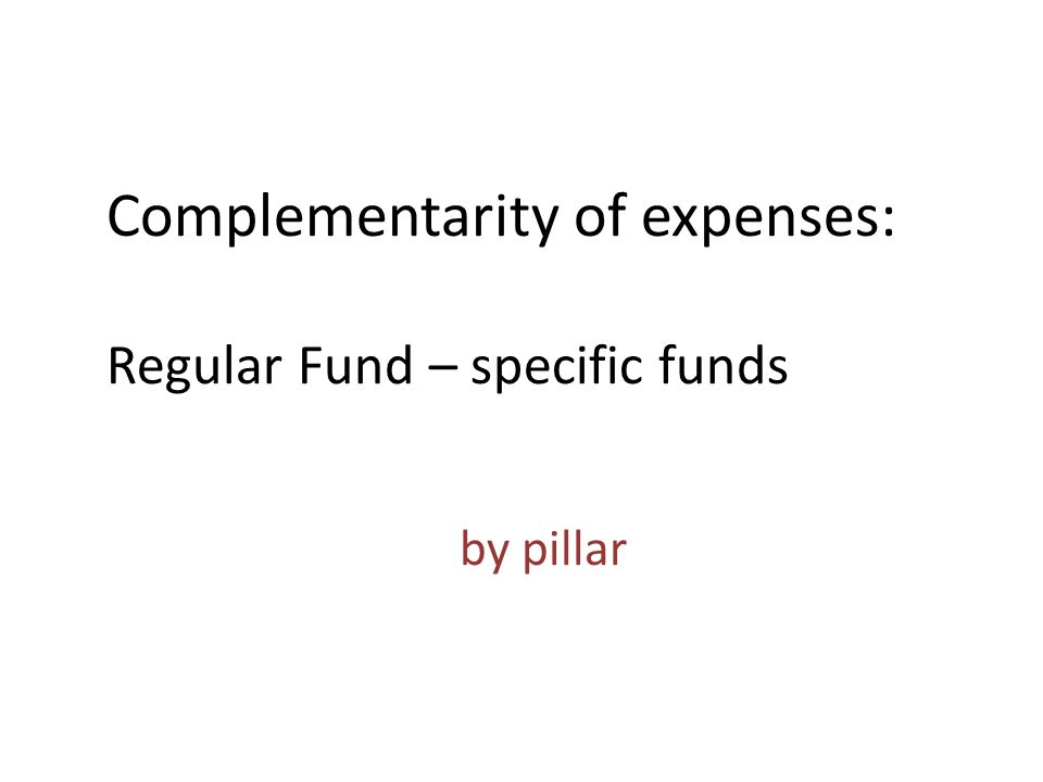 Complementarity of expenses: Regular Fund – specific funds by pillar
