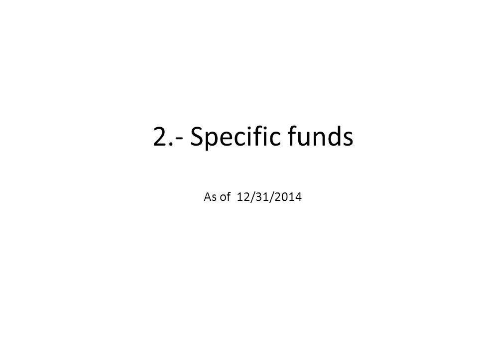 2.- Specific funds As of 12/31/2014