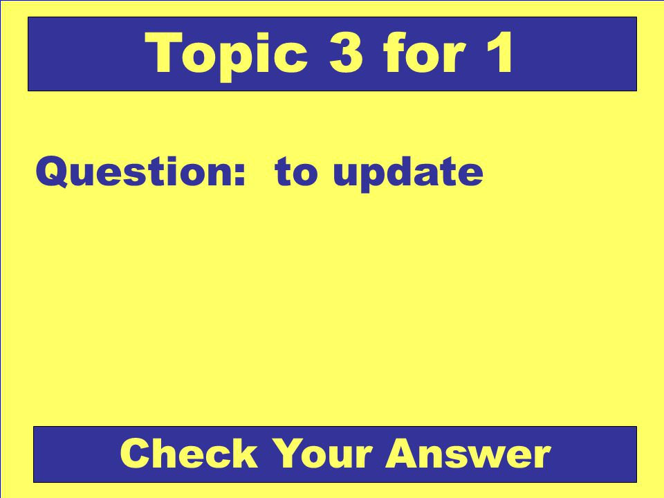 Question: to update Topic 3 for 1 Check Your Answer