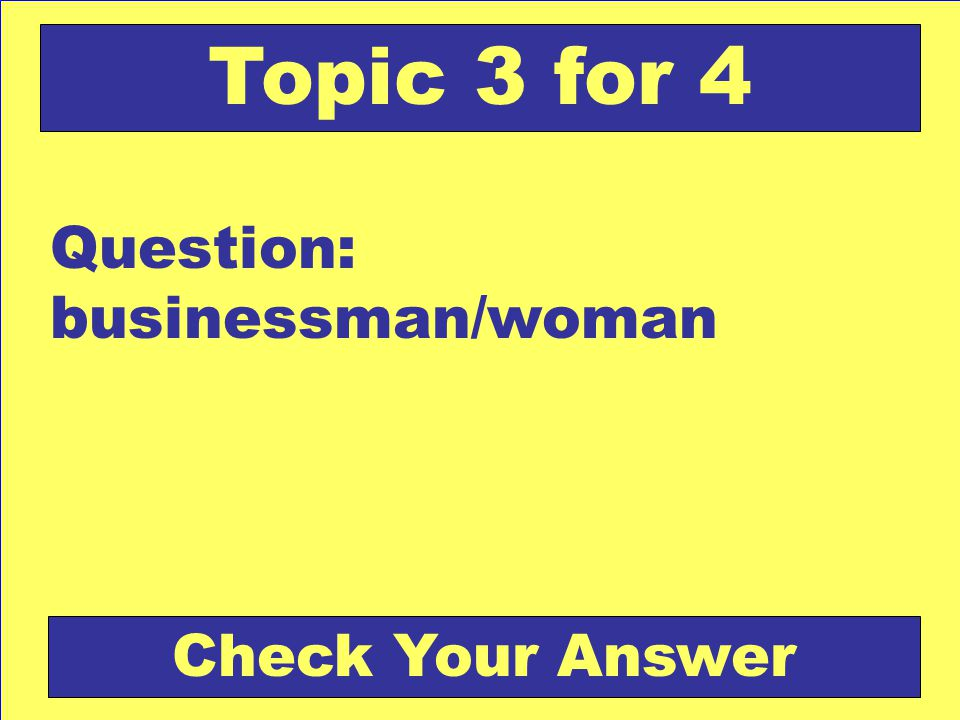 Question: businessman/woman Topic 3 for 4 Check Your Answer