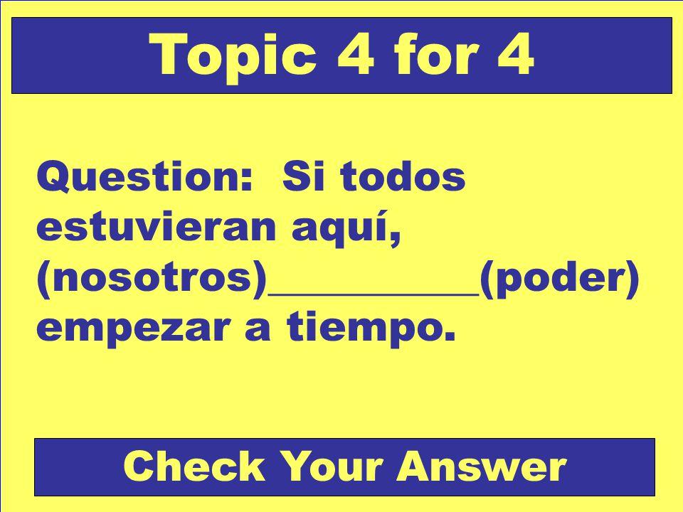 Question: Si todos estuvieran aquí, (nosotros)__________(poder) empezar a tiempo.
