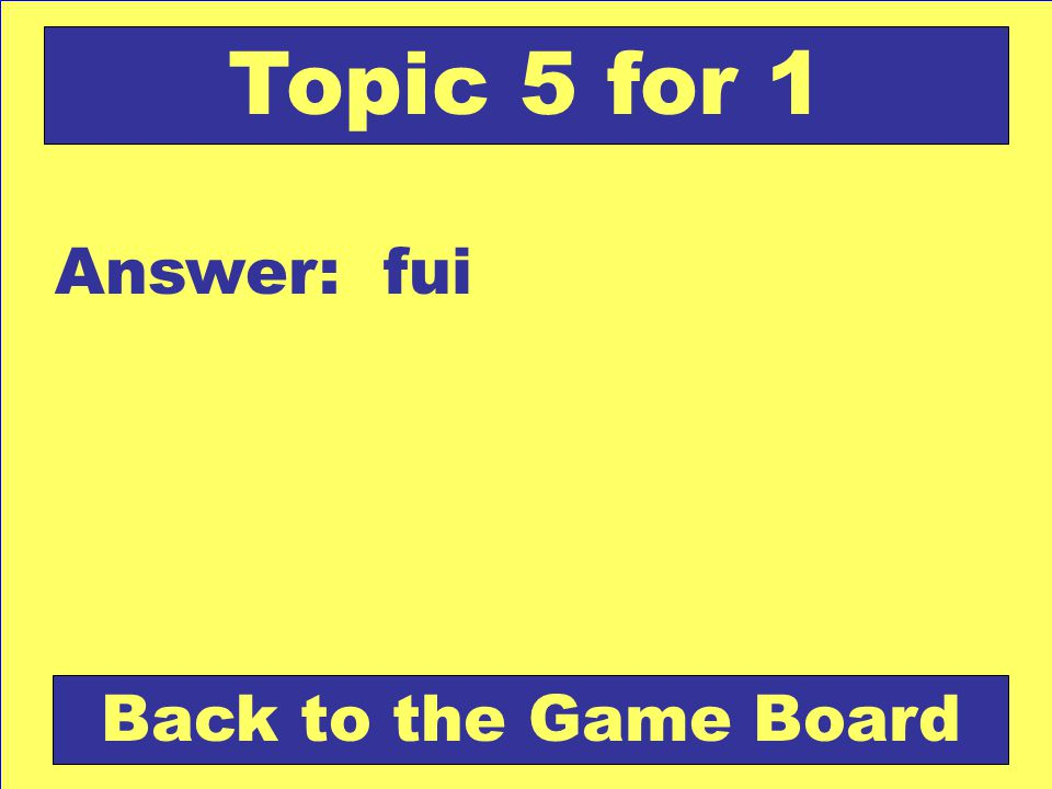 Answer: fui Back to the Game Board Topic 5 for 1