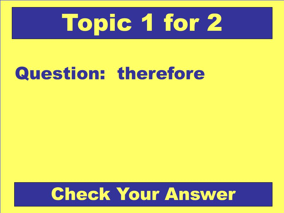 Question: therefore Topic 1 for 2 Check Your Answer